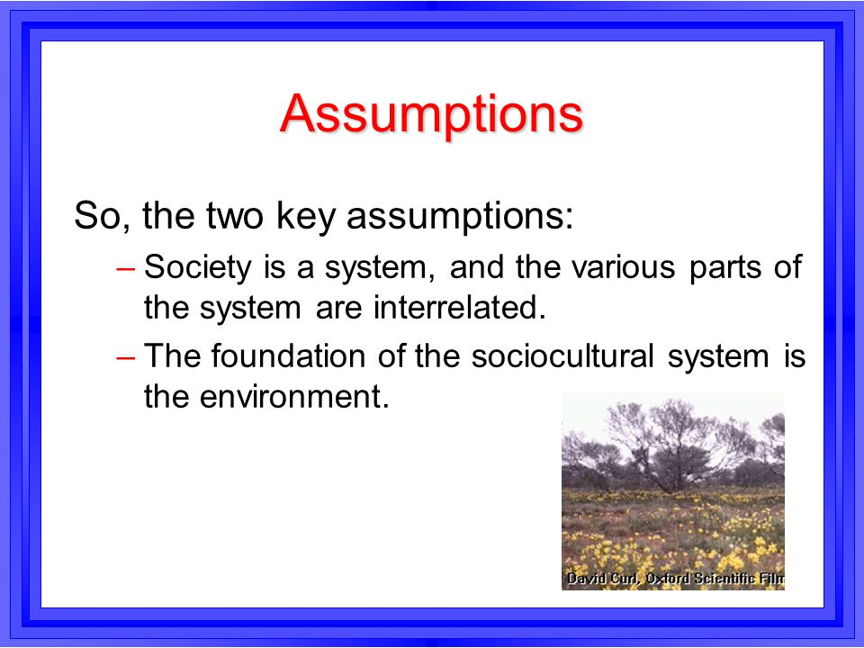 Assumptions So, the two key assumptions: