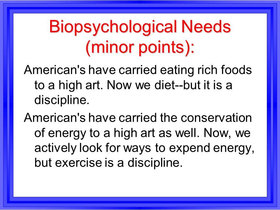 Biopsychological Needs (minor points):