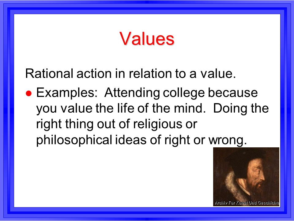 Values Rational action in relation to a value.