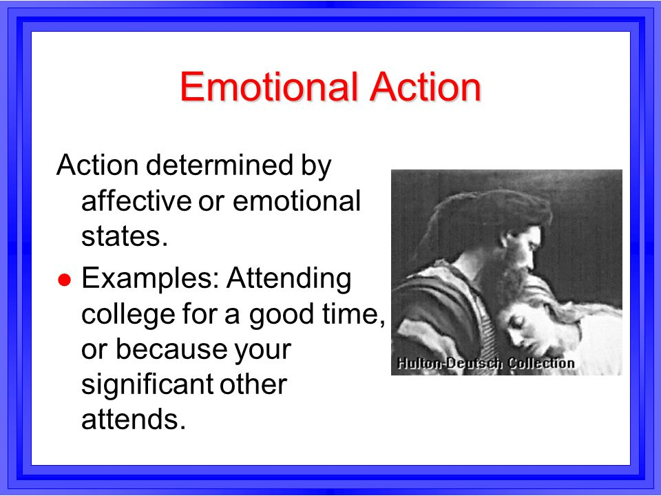 Emotional Action Action determined by affective or emotional states.