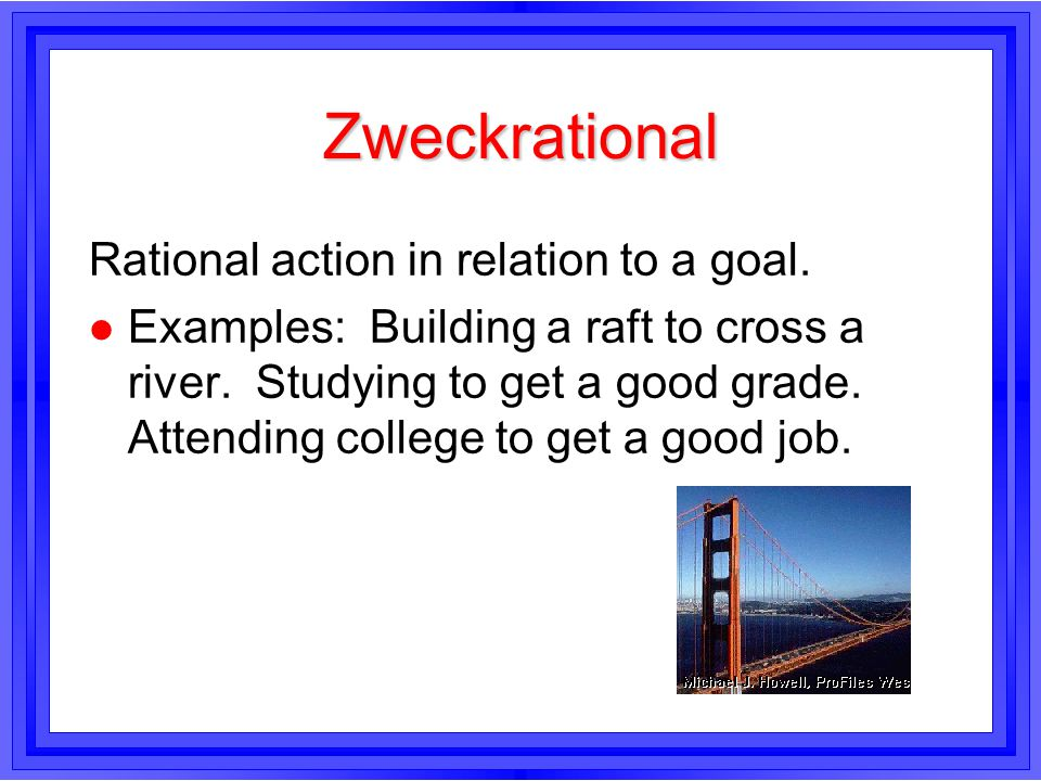 Zweckrational Rational action in relation to a goal.