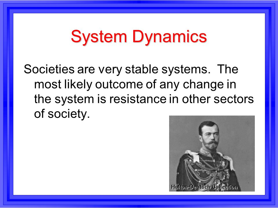 System Dynamics Societies are very stable systems.