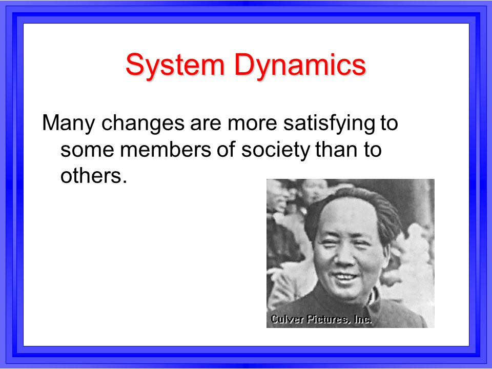 System Dynamics Many changes are more satisfying to some members of society than to others.
