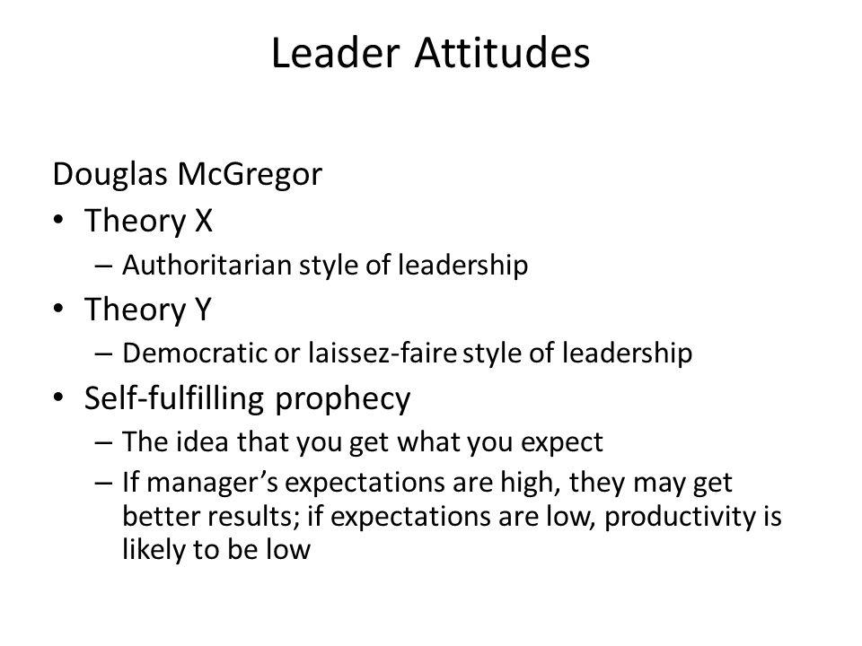 Leader Attitudes Douglas McGregor Theory X Theory Y