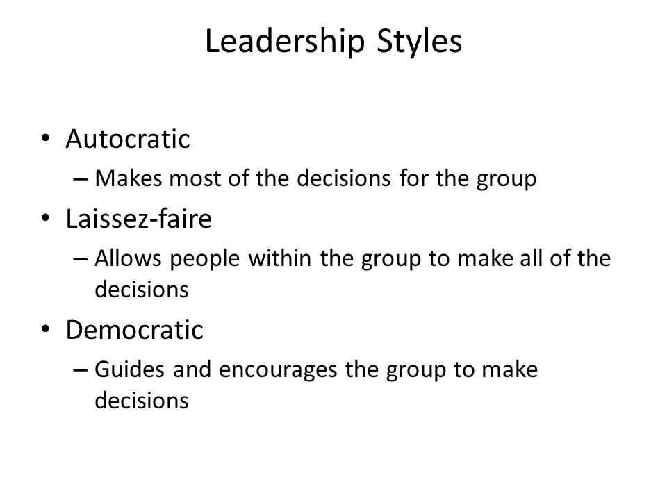 Leadership Styles Autocratic Laissez-faire Democratic