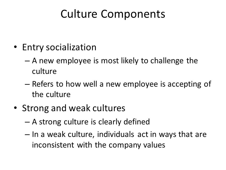 Culture Components Entry socialization Strong and weak cultures