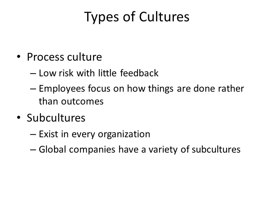 Types of Cultures Process culture Subcultures