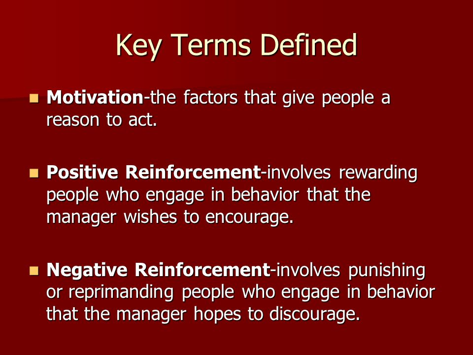 Key Terms Defined Motivation-the factors that give people a reason to act.