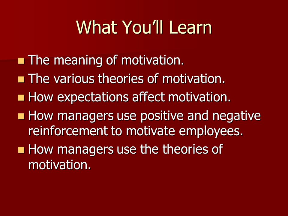 What You'll Learn The meaning of motivation.