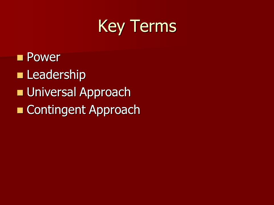 Key Terms Power Leadership Universal Approach Contingent Approach
