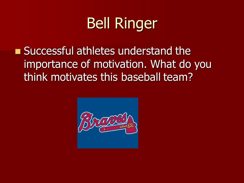 Bell Ringer Successful athletes understand the importance of motivation.