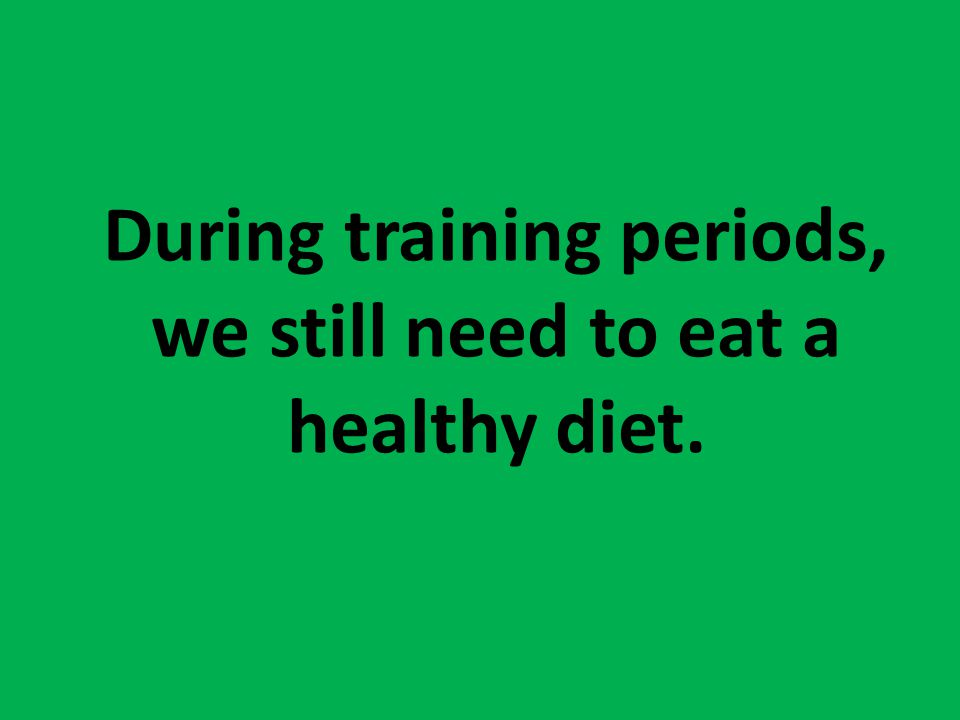 During training periods, we still need to eat a healthy diet.