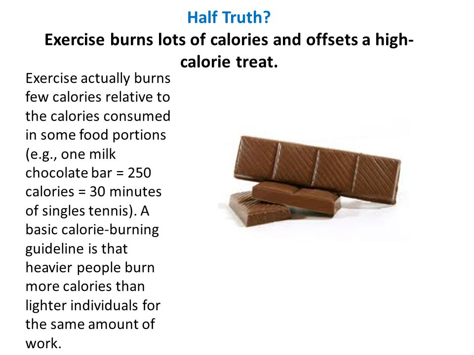 Half Truth Exercise burns lots of calories and offsets a high-calorie treat.