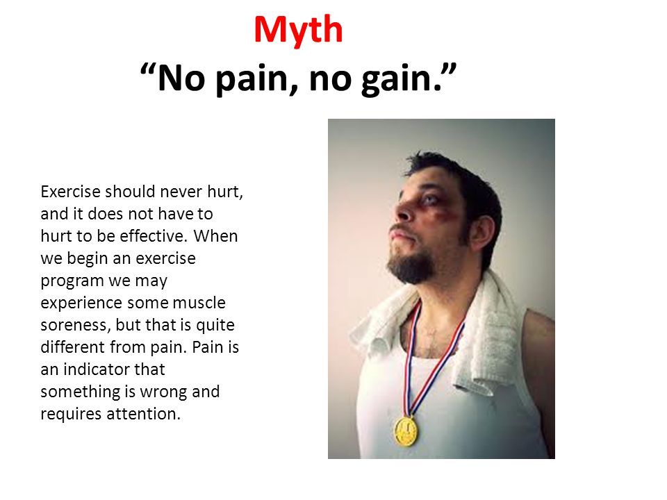 Myth No pain, no gain.
