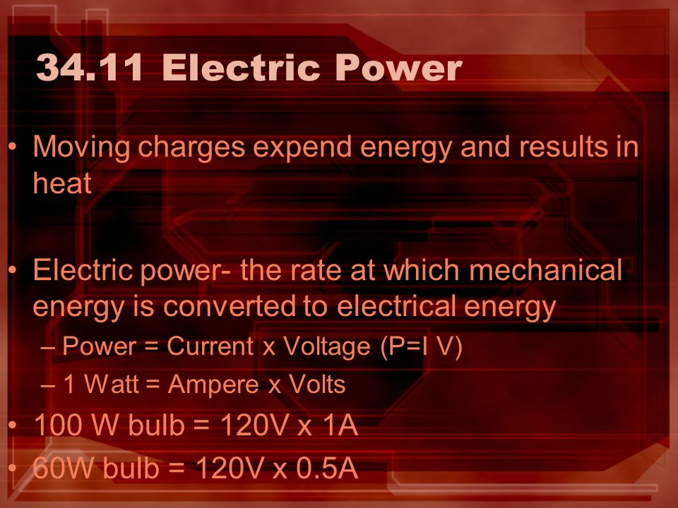 34.11 Electric Power Moving charges expend energy and results in heat