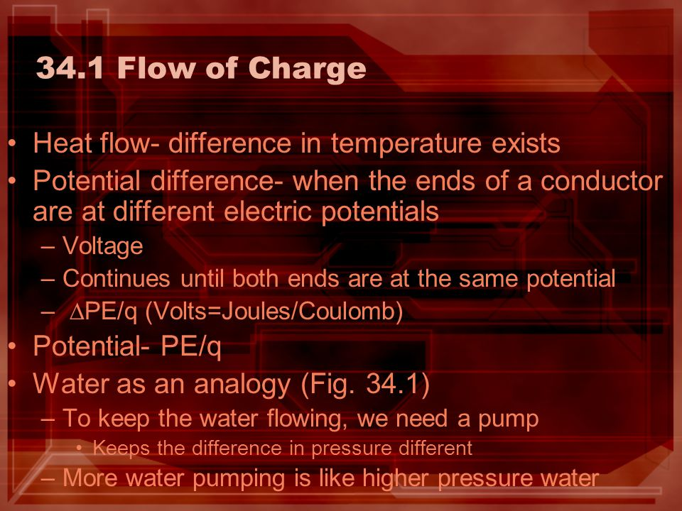 34.1 Flow of Charge Heat flow- difference in temperature exists