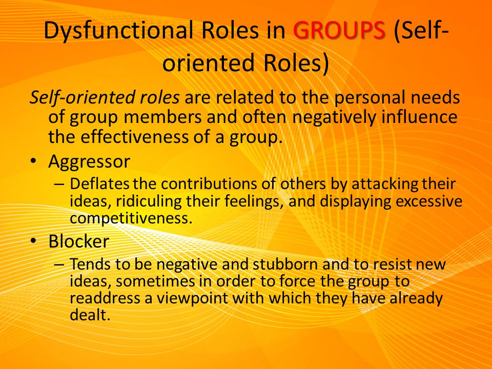 Dysfunctional Roles in GROUPS (Self-oriented Roles)