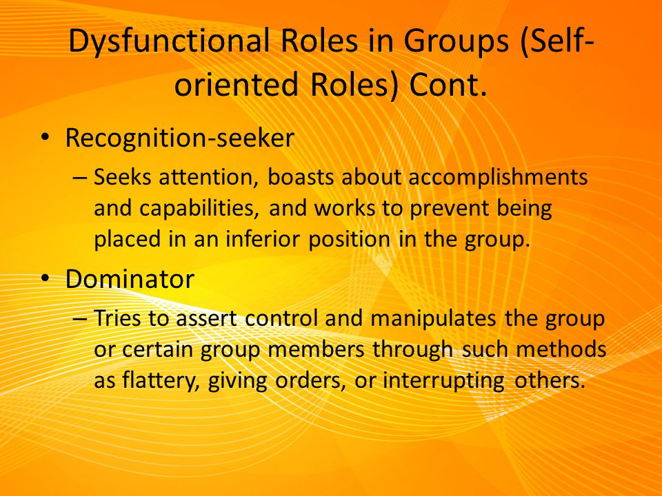 Dysfunctional Roles in Groups (Self-oriented Roles) Cont.