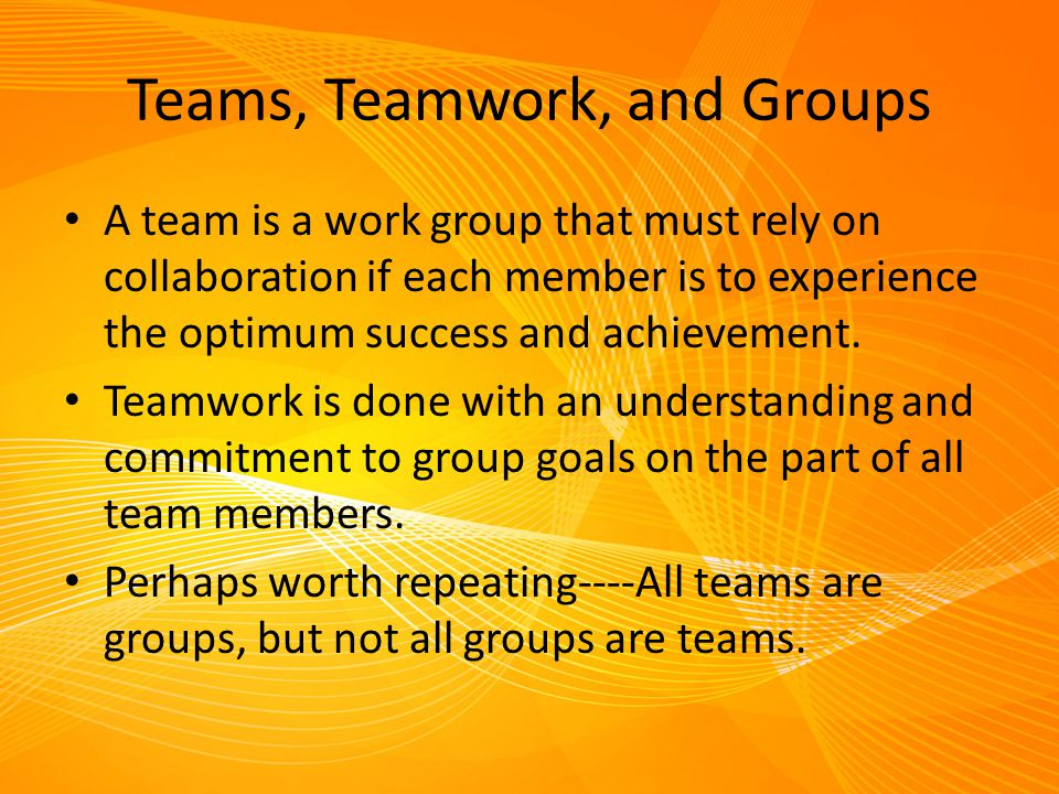 Teams, Teamwork, and Groups