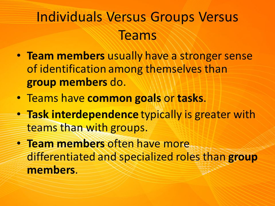 Individuals Versus Groups Versus Teams