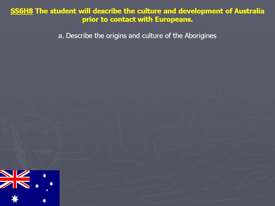 a. Describe the origins and culture of the Aborigines