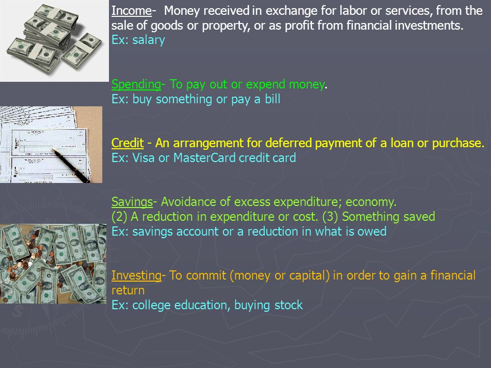 Income- Money received in exchange for labor or services, from the sale of goods or property, or as profit from financial investments.