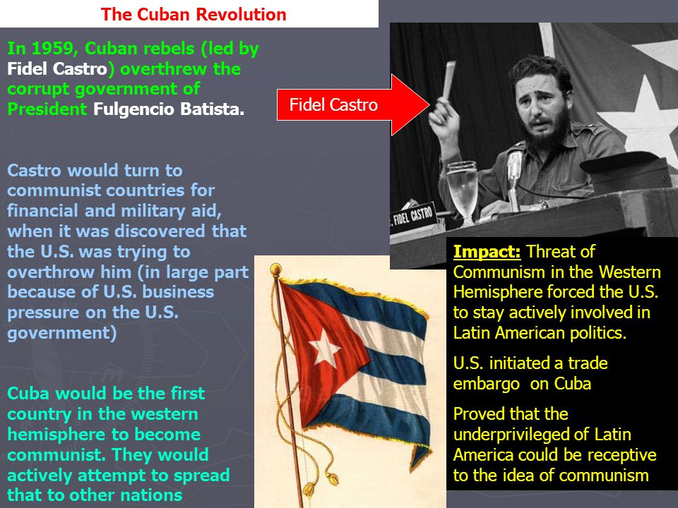 The Cuban Revolution In 1959, Cuban rebels (led by Fidel Castro) overthrew the corrupt government of President Fulgencio Batista.
