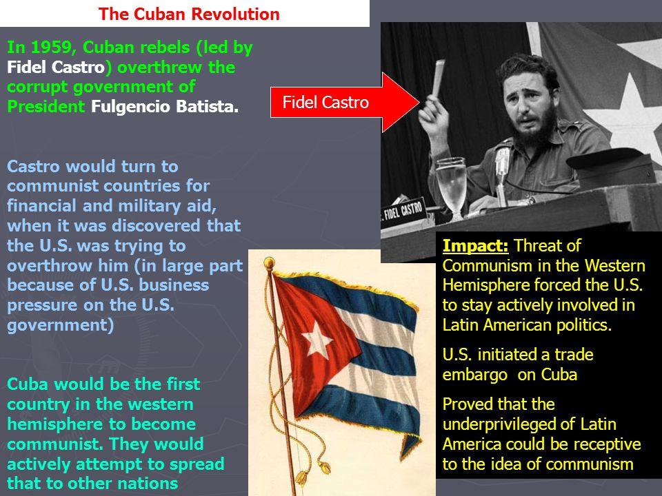 The Cuban Revolution In 1959, Cuban rebels (led by Fidel Castro) overthrew the corrupt government of President Fulgencio Batista.