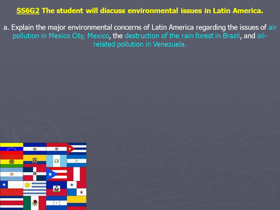 SS6G2 The student will discuss environmental issues in Latin America.