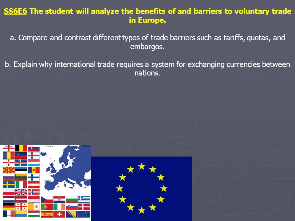 SS6E6 The student will analyze the benefits of and barriers to voluntary trade in Europe.