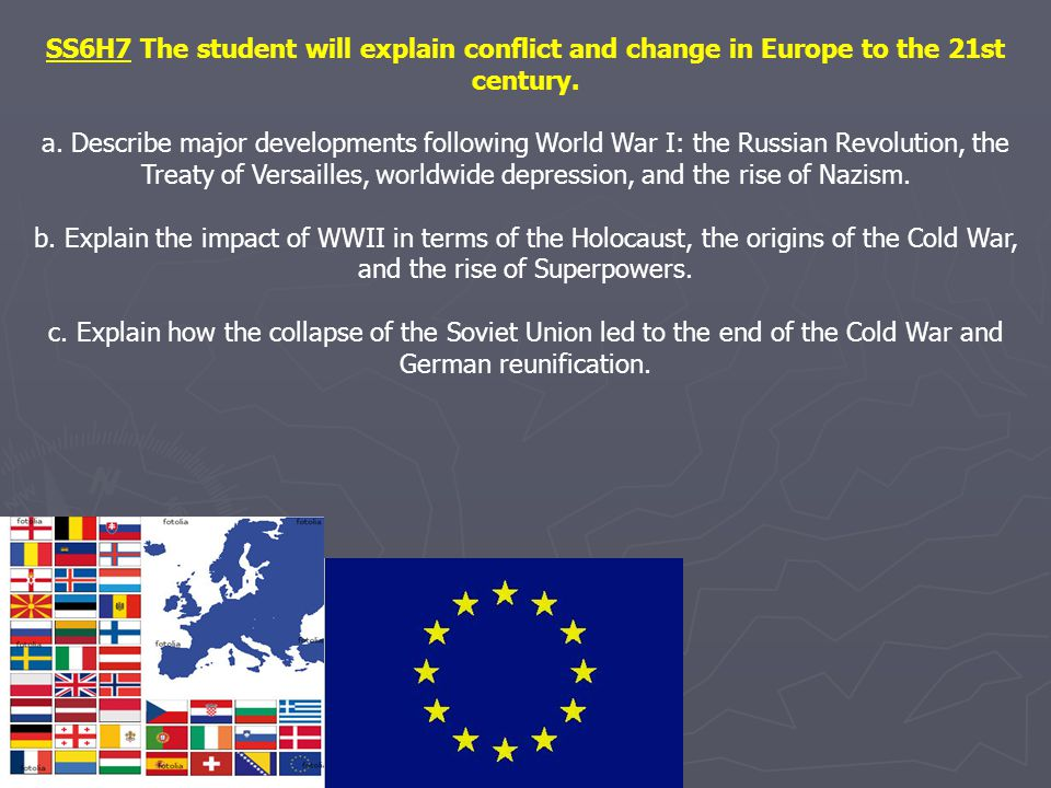 SS6H7 The student will explain conflict and change in Europe to the 21st century.