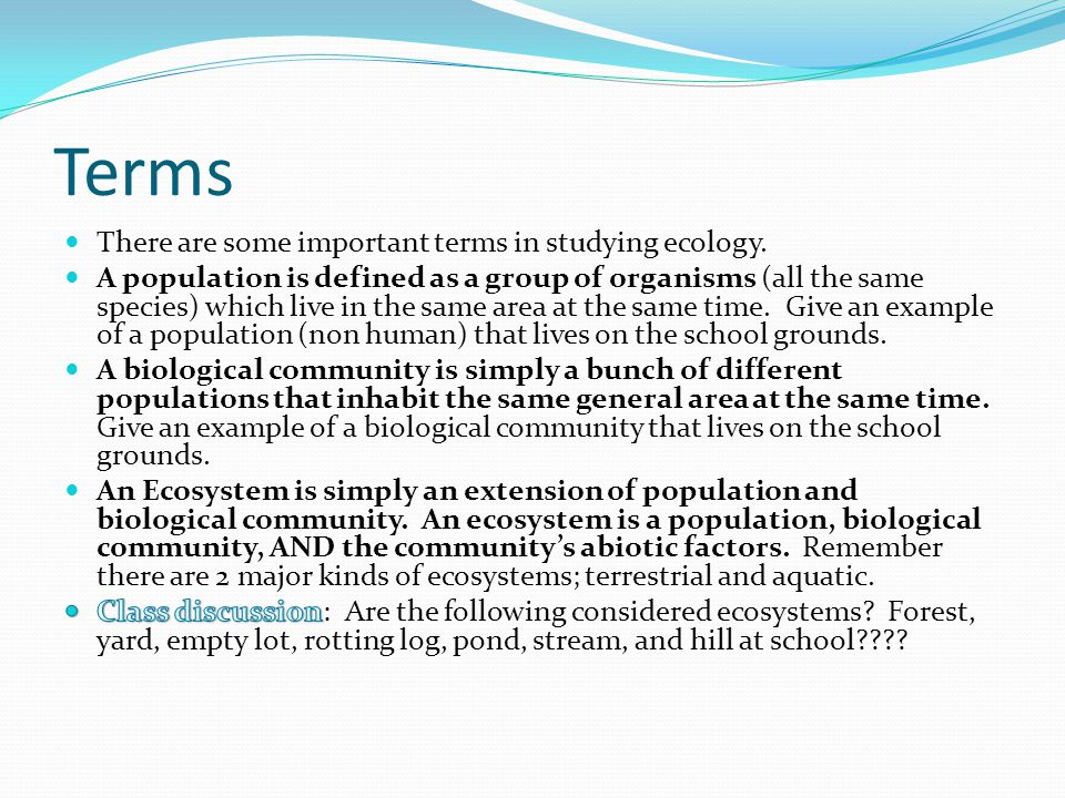 Terms There are some important terms in studying ecology.