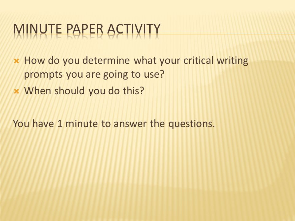 Minute paper activity How do you determine what your critical writing prompts you are going to use