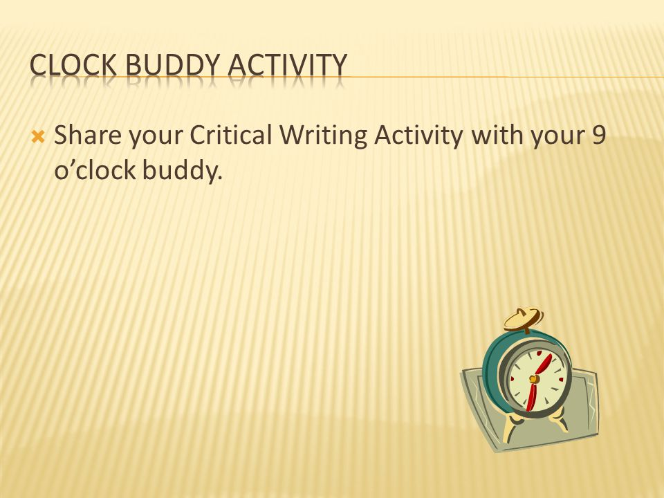 Clock Buddy Activity Share your Critical Writing Activity with your 9 o'clock buddy.