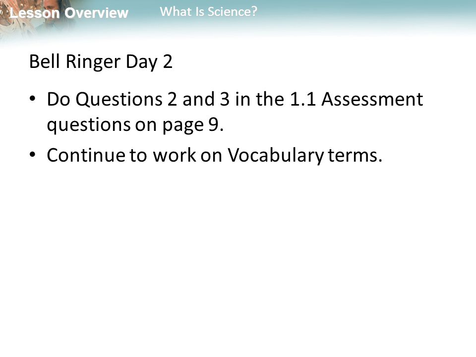Bell Ringer Day 2 Do Questions 2 and 3 in the 1.1 Assessment questions on page 9.