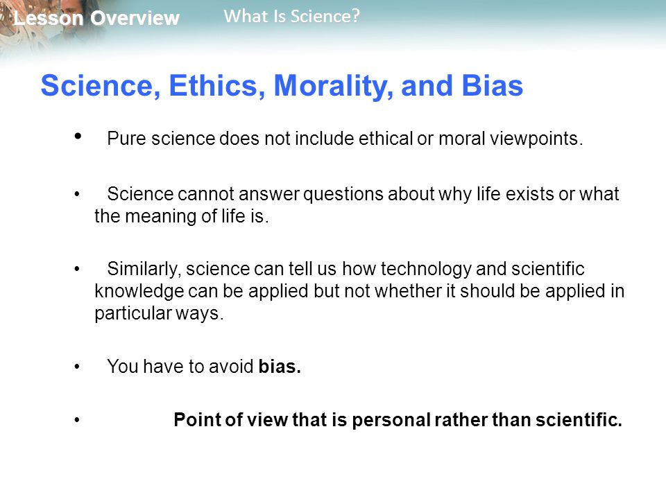 Science, Ethics, Morality, and Bias