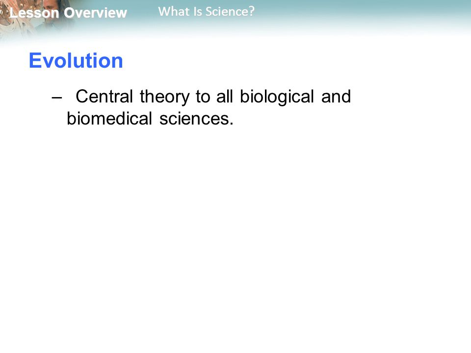 Evolution Central theory to all biological and biomedical sciences.