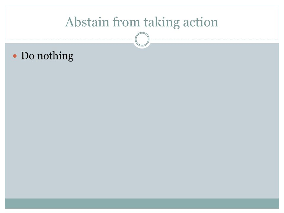 Abstain from taking action