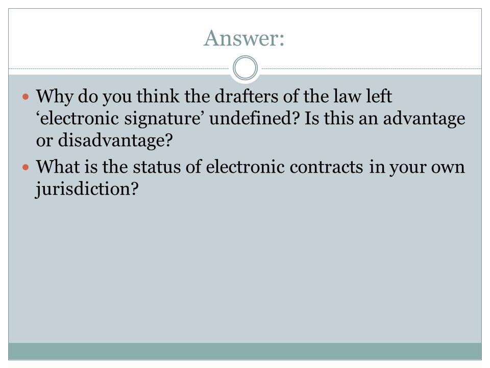 Answer: Why do you think the drafters of the law left 'electronic signature' undefined Is this an advantage or disadvantage