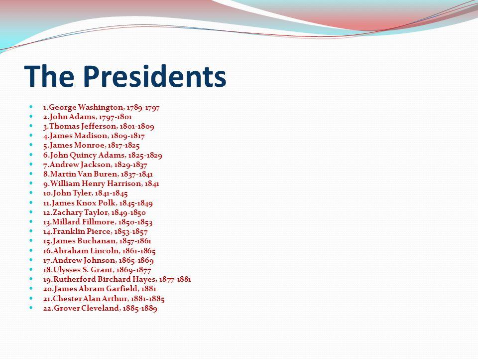 The Presidents 1.George Washington, 1789-1797 2.John Adams, 1797-1801