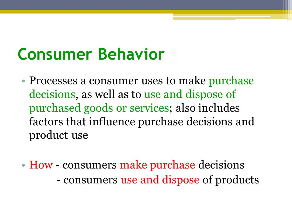 importance of consumer behavior in making Consumer behavior is the study of human responses to products, services, and the marketing of these products and services the topic is of critical importance to managers because the focus on the consumer is the key contribution of marketing to business practice other business functions (eg, finance, accounting, production) ignore the consumer.