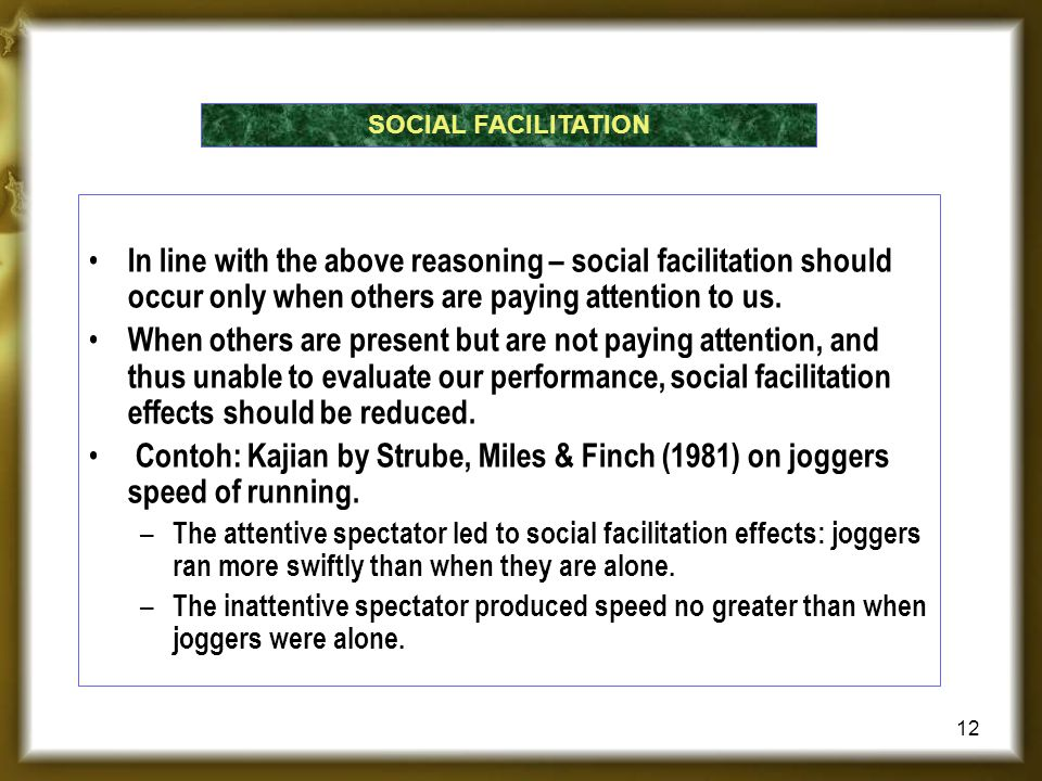 SOCIAL FACILITATION In line with the above reasoning – social facilitation should occur only when others are paying attention to us.