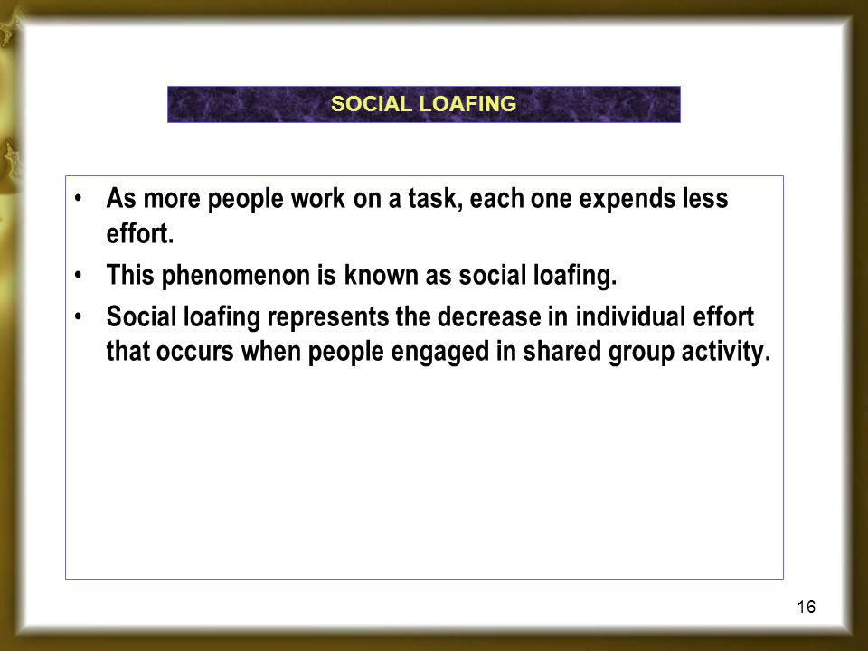 As more people work on a task, each one expends less effort.