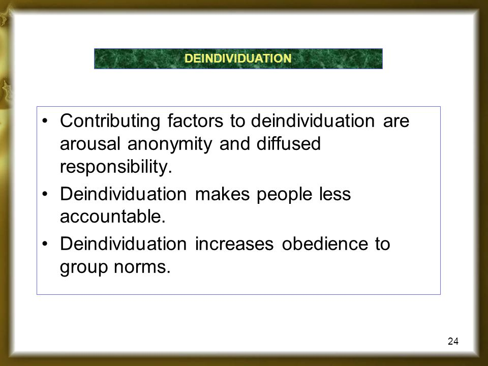 Deindividuation makes people less accountable.