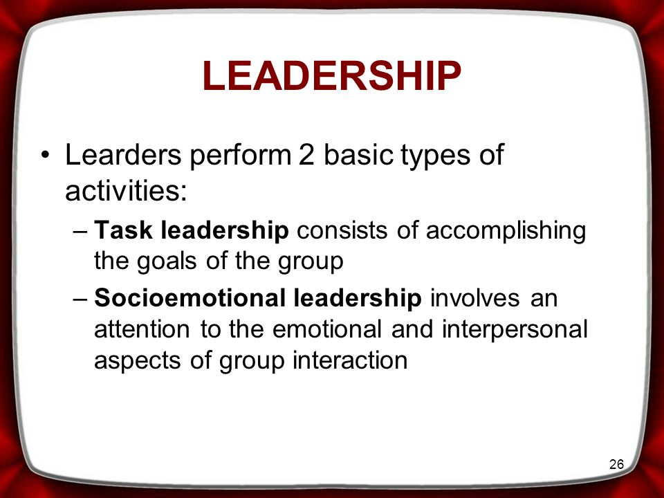 LEADERSHIP Learders perform 2 basic types of activities: