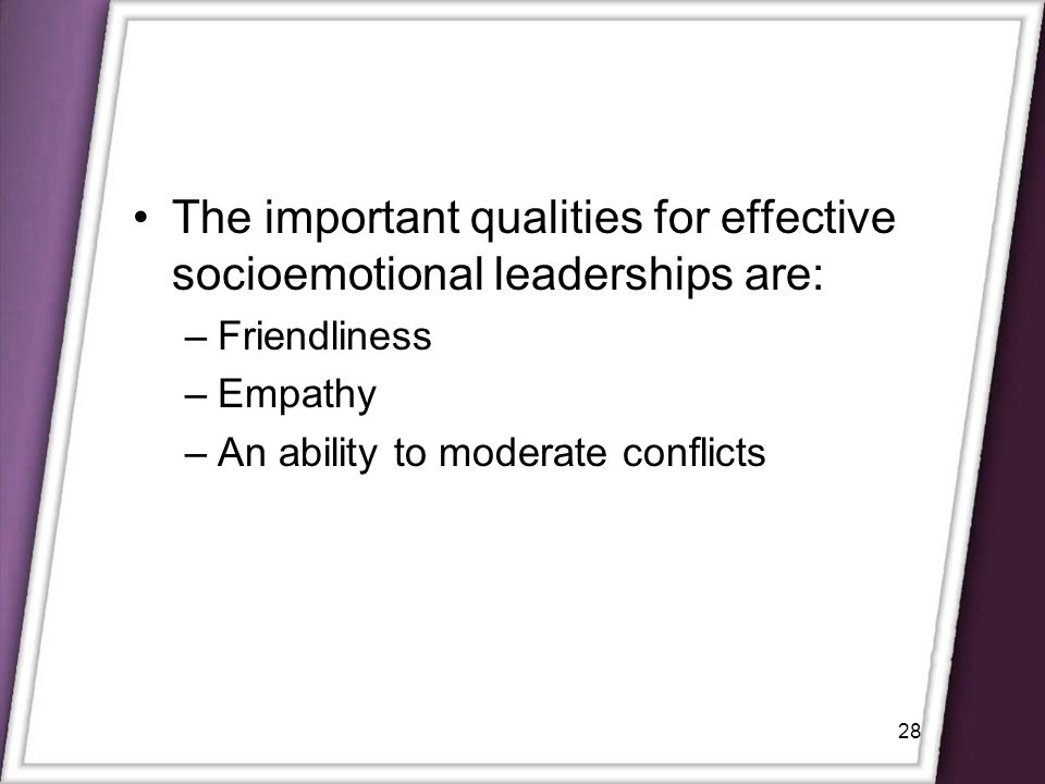The important qualities for effective socioemotional leaderships are: