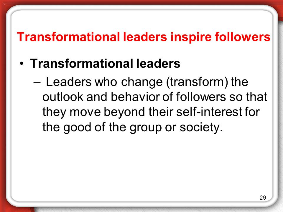Transformational leaders inspire followers