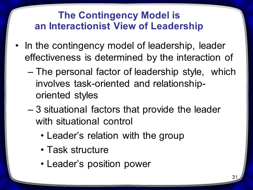 The Contingency Model is an Interactionist View of Leadership