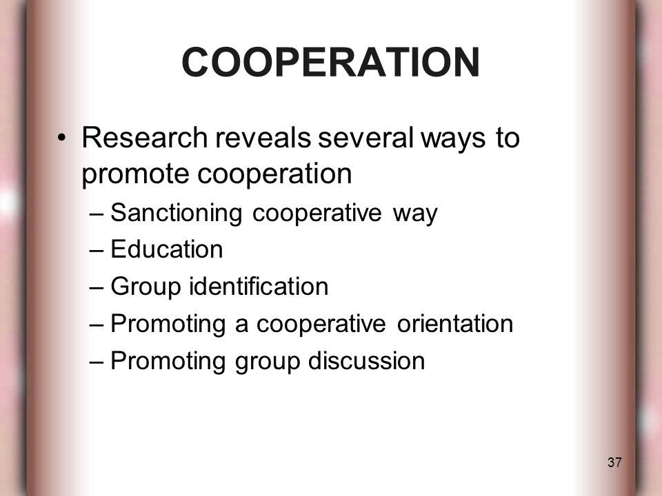 COOPERATION Research reveals several ways to promote cooperation