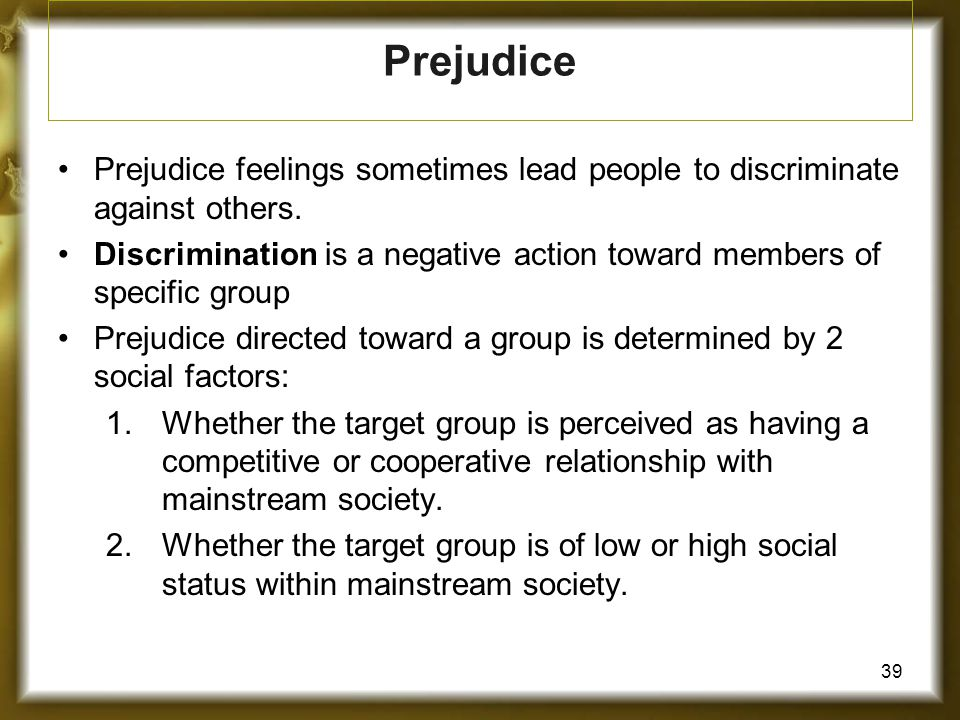 Prejudice Prejudice feelings sometimes lead people to discriminate against others.
